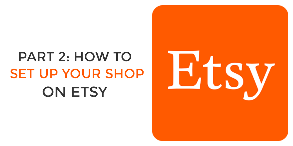 How to Set Up Your Etsy Shop and Create Your First Listing ...
